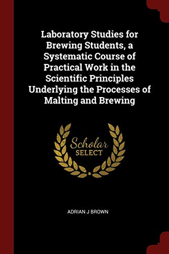 Laboratory Studies for Brewing Students, a Systematic: Brown, Adrian J.