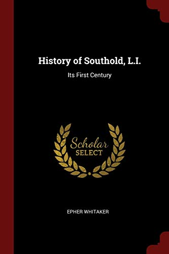 History of Southold, L.I.: Its First Century: Epher Whitaker