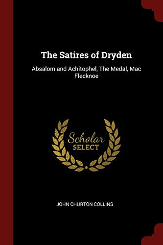 The Satires of Dryden: Absalom and Achitophel,: Collins, John Churton