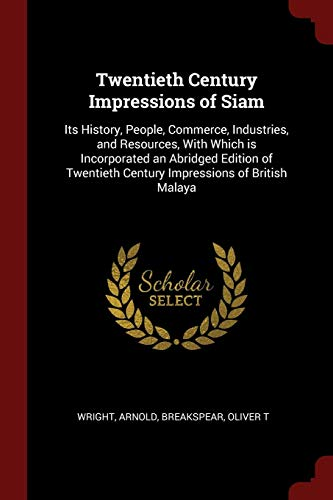 9781375969734: Twentieth Century Impressions of Siam: Its History, People, Commerce, Industries, and Resources, With Which is Incorporated an Abridged Edition of Twentieth Century Impressions of British Malaya