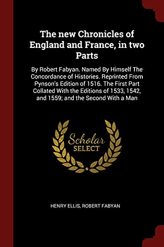 9781375971195: The new Chronicles of England and France, in two Parts: By Robert Fabyan. Named By Himself The Concordance of Histories. Reprinted From Pynson's ... 1542, and 1559; and the Second With a Man