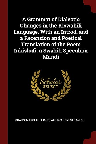 9781375973748: A Grammar of Dialectic Changes in the Kiswahili Language. With an Introd. and a Recension and Poetical Translation of the Poem Inkishafi, a Swahili Speculum Mundi