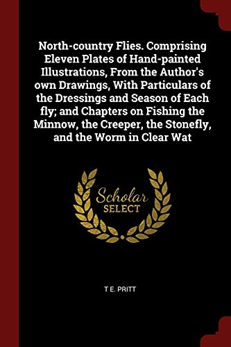 9781375975285: North-country Flies. Comprising Eleven Plates of Hand-painted Illustrations, From the Author's own Drawings, With Particulars of the Dressings and ... the Stonefly, and the Worm in Clear Wat