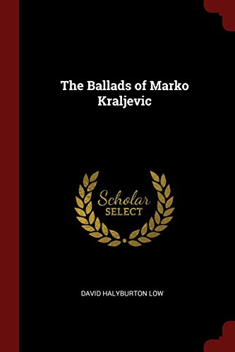 The Ballads of Marko Kraljevic: Low, David Halyburton