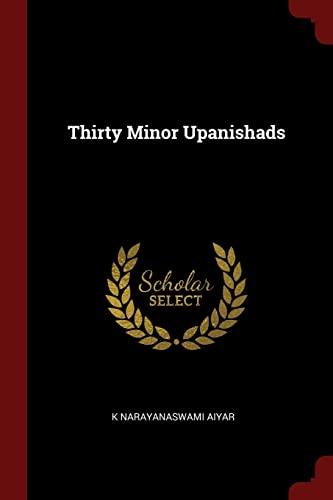 Thirty Minor Upanishads: Narayanaswami Aiyar, K.