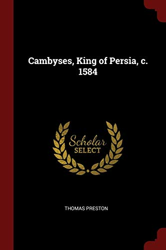 9781375984409: Cambyses, King of Persia, c. 1584