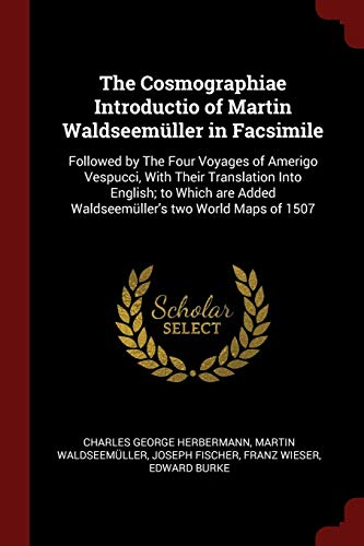 9781375984843: The Cosmographiae Introductio of Martin Waldseemüller in Facsimile: Followed by The Four Voyages of Amerigo Vespucci, With Their Translation Into ... Added Waldseemüller's two World Maps of 1507