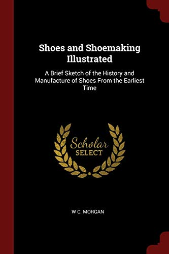 9781375988742: Shoes and Shoemaking Illustrated: A Brief Sketch of the History and Manufacture of Shoes From the Earliest Time