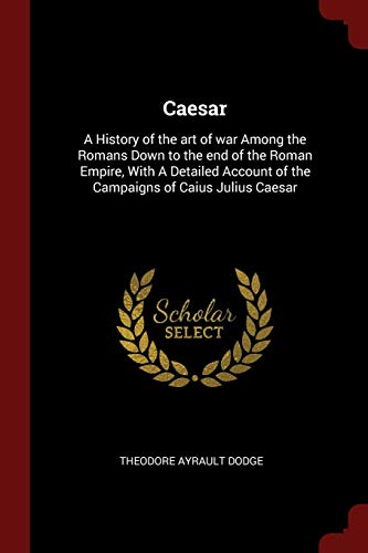 9781375990547: Caesar: A History of the art of war Among the Romans Down to the end of the Roman Empire, With A Detailed Account of the Campaigns of Caius Julius Caesar