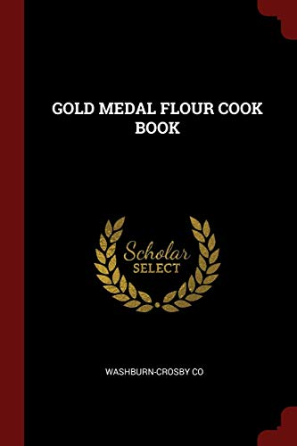 Gold Medal Flour Cook Book: Washburn-Crosby Co