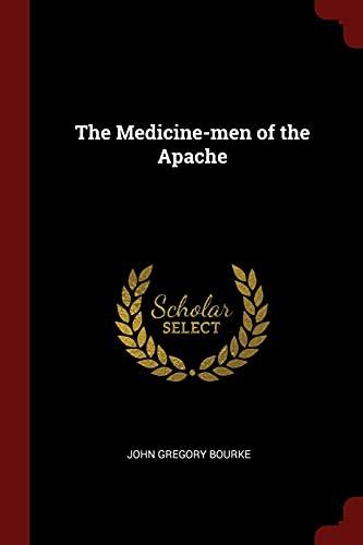 The Medicine-Men of the Apache: Bourke, John Gregory
