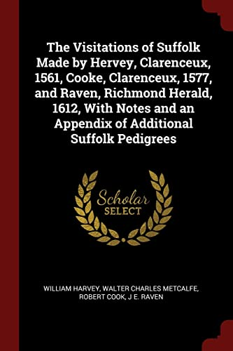 9781375992886: The Visitations of Suffolk Made by Hervey, Clarenceux, 1561, Cooke, Clarenceux, 1577, and Raven, Richmond Herald, 1612, With Notes and an Appendix of Additional Suffolk Pedigrees