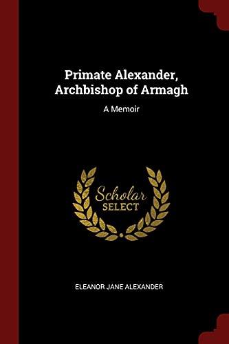 9781375998338: Primate Alexander, Archbishop of Armagh: A Memoir