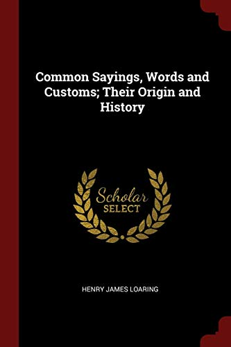 9781376001624: Common Sayings, Words and Customs; Their Origin and History