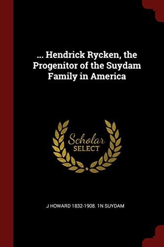 9781376005684: ... Hendrick Rycken, the Progenitor of the Suydam Family in America