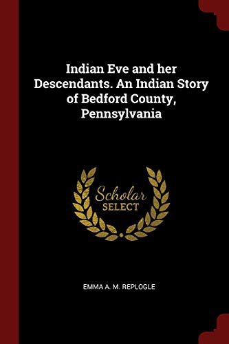 Indian Eve and her Descendants. An Indian: Replogle, Emma A.