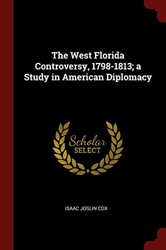 9781376011746: The West Florida Controversy, 1798-1813; a Study in American Diplomacy