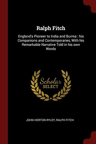 Ralph Fitch: England s Pioneer to India: John Horton Ryley