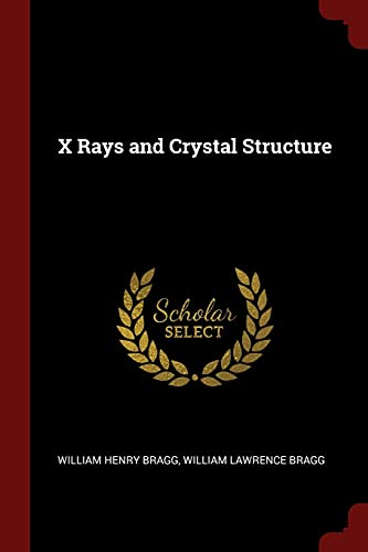 X Rays and Crystal Structure: William Henry Bragg