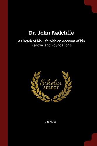 Dr. John Radcliffe: A Sketch of His: J B Nias