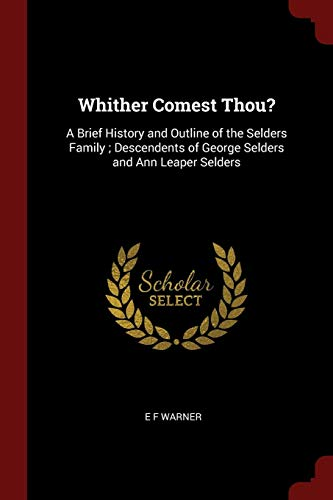 9781376031133: Whither Comest Thou?: A Brief History and Outline of the Selders Family ; Descendents of George Selders and Ann Leaper Selders