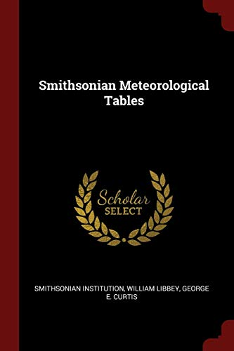 Smithsonian Meteorological Tables: Institution, Smithsonian; Libbey,
