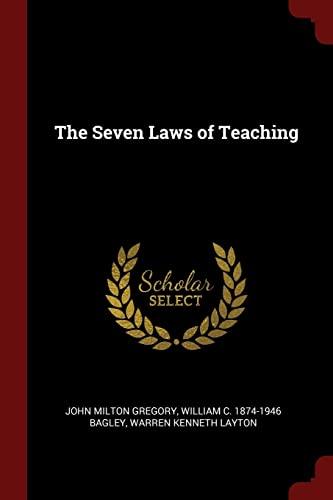 The Seven Laws of Teaching: Gregory, John Milton;
