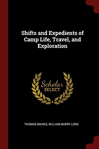 Shifts and Expedients of Camp Life, Travel,: Baines, Thomas