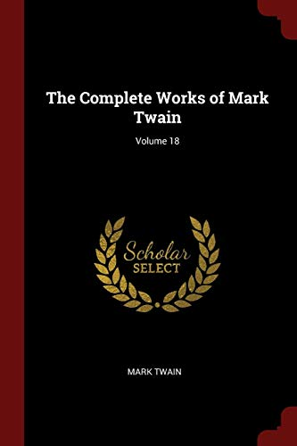 9781376042948: The Complete Works of Mark Twain; Volume 18