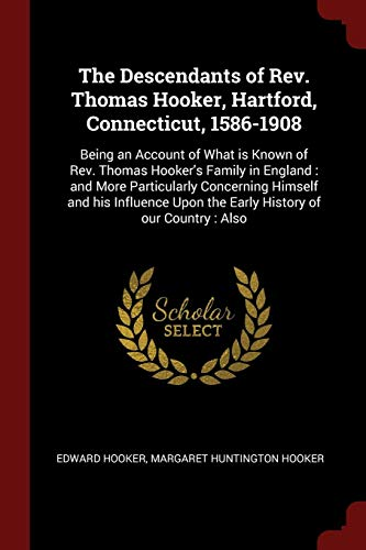 9781376044775: The Descendants of Rev. Thomas Hooker, Hartford, Connecticut, 1586-1908: Being an Account of What is Known of Rev. Thomas Hooker's Family in England : ... Upon the Early History of our Country : Also