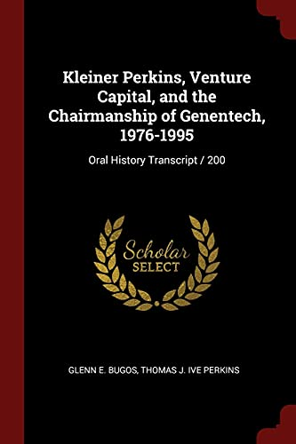 9781376045536: Kleiner Perkins, Venture Capital, and the Chairmanship of Genentech, 1976-1995: Oral History Transcript / 200