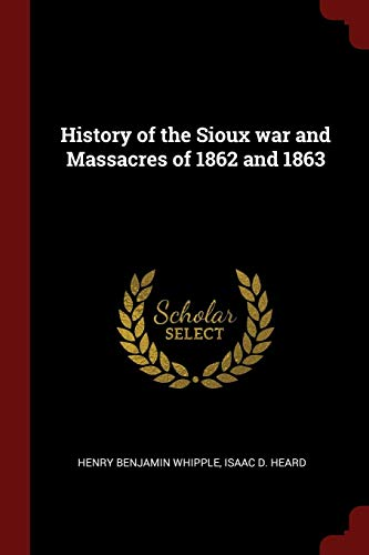 9781376048360: History of the Sioux war and Massacres of 1862 and 1863