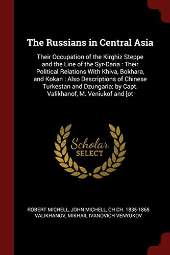The Russians in Central Asia: Their Occupation: Professor Robert Michell