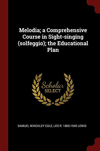 Melodia; A Comprehensive Course in Sight-Singing (Solfeggio);: Cole, Samuel Winckley