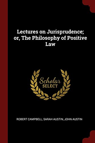 Lectures on Jurisprudence; or, The Philosophy of: Campbell, Robert; Austin,