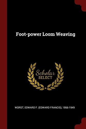 Foot-Power Loom Weaving: Edward F 1866-1949