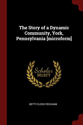 9781376058963: The Story of a Dynamic Community, York, Pennsylvania [microform]