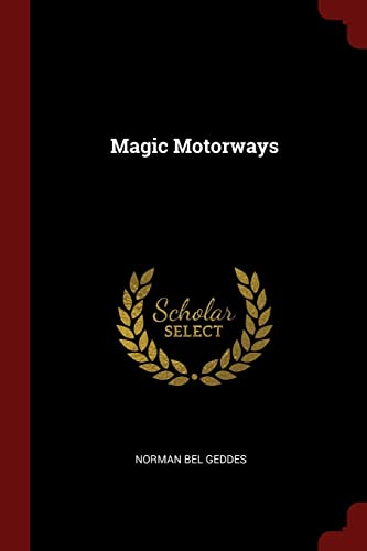 Magic Motorways: Geddes, Norman Bel