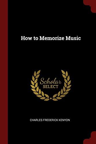 How to Memorize Music (Paperback): Charles Frederick Kenyon