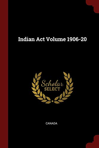 Indian ACT Volume 1906-20: Canada