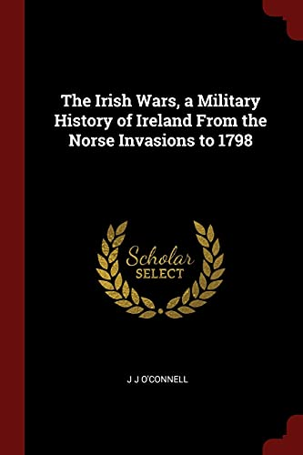 9781376063202: The Irish Wars, a Military History of Ireland From the Norse Invasions to 1798