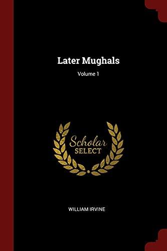 Later Mughals; Volume 1: William Irvine