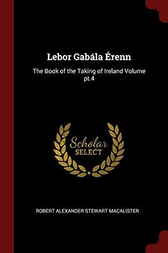9781376064636: Lebor Gabála Érenn: The Book of the Taking of Ireland Volume pt.4