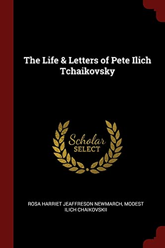 9781376065329: The Life & Letters of Pete Ilich Tchaikovsky