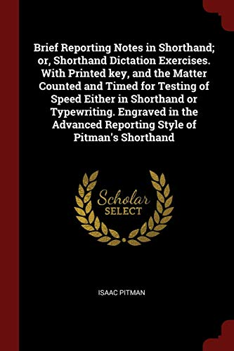 9781376068009: Brief Reporting Notes in Shorthand; or, Shorthand Dictation Exercises. With Printed key, and the Matter Counted and Timed for Testing of Speed Either Reporting Style of Pitman's Shorthand