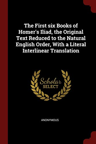 The First Six Books of Homer's Iliad,: Anonymous