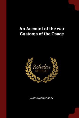An Account of the War Customs of: James Owen Dorsey