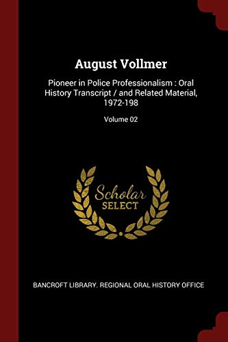 9781376076165: August Vollmer: Pioneer in Police Professionalism : Oral History Transcript / and Related Material, 1972-198; Volume 02