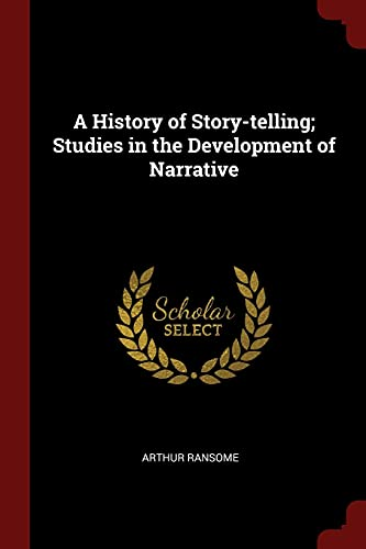 9781376082081: A History of Story-telling; Studies in the Development of Narrative