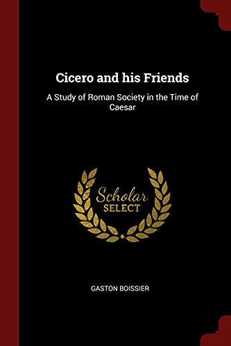 9781376083392: Cicero and his Friends: A Study of Roman Society in the Time of Caesar